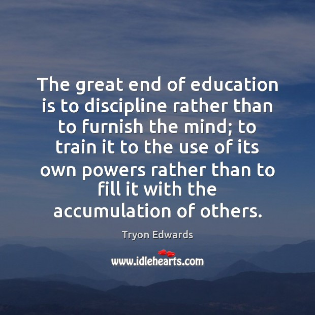 The great end of education is to discipline rather than to furnish Education Quotes Image