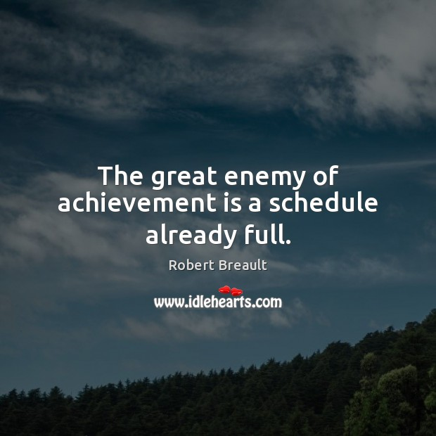 The great enemy of achievement is a schedule already full. Achievement Quotes Image