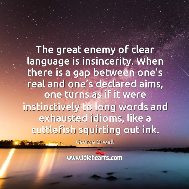 Image, The great enemy of clear language is insincerity.