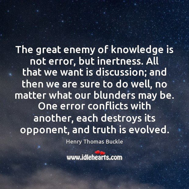The great enemy of knowledge is not error, but inertness. All that Knowledge Quotes Image