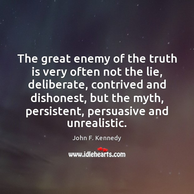 The great enemy of the truth is very often not the lie, Image
