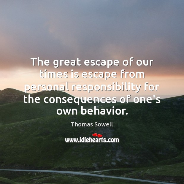 The great escape of our times is escape from personal responsibility for Image
