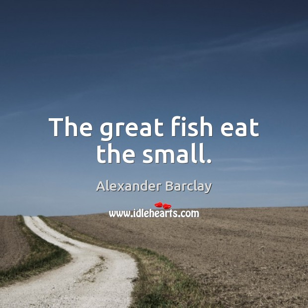 Image, The great fish eat the small.