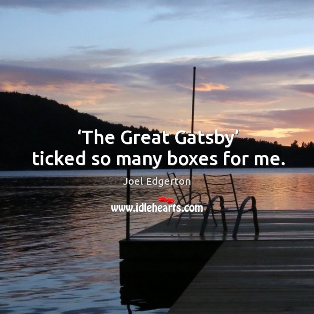 The great gatsby ticked so many boxes for me. Joel Edgerton Picture Quote