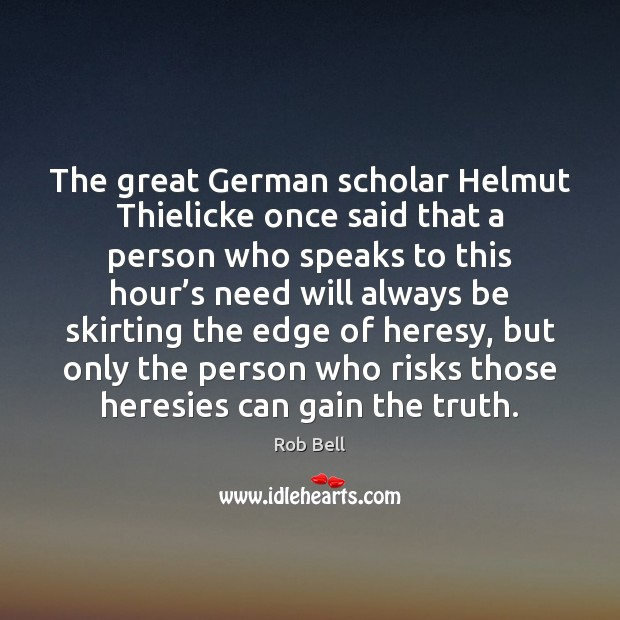 The great German scholar Helmut Thielicke once said that a person who Rob Bell Picture Quote