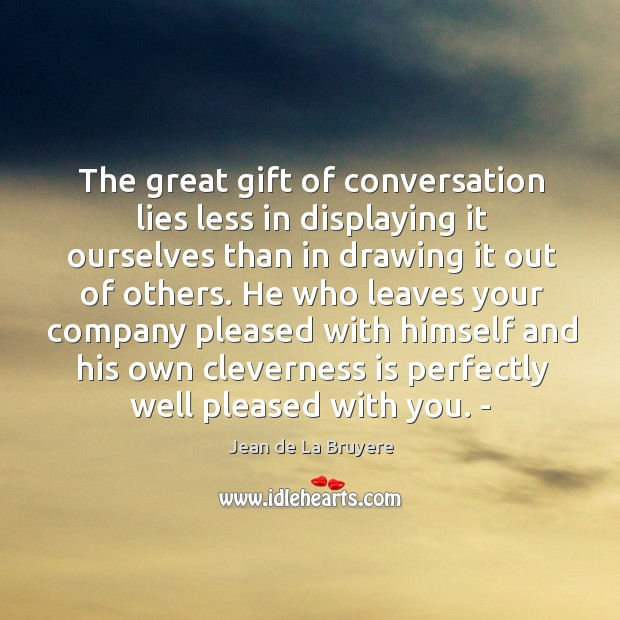 The great gift of conversation lies less in displaying it ourselves than Image