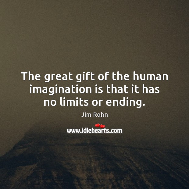 The great gift of the human imagination is that it has no limits or ending. Imagination Quotes Image