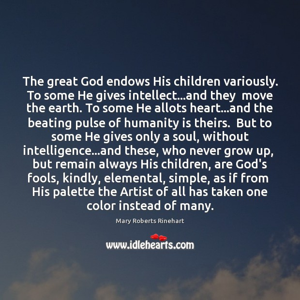 The great God endows His children variously. To some He gives intellect… Image