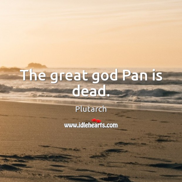 Image, The great god Pan is dead.