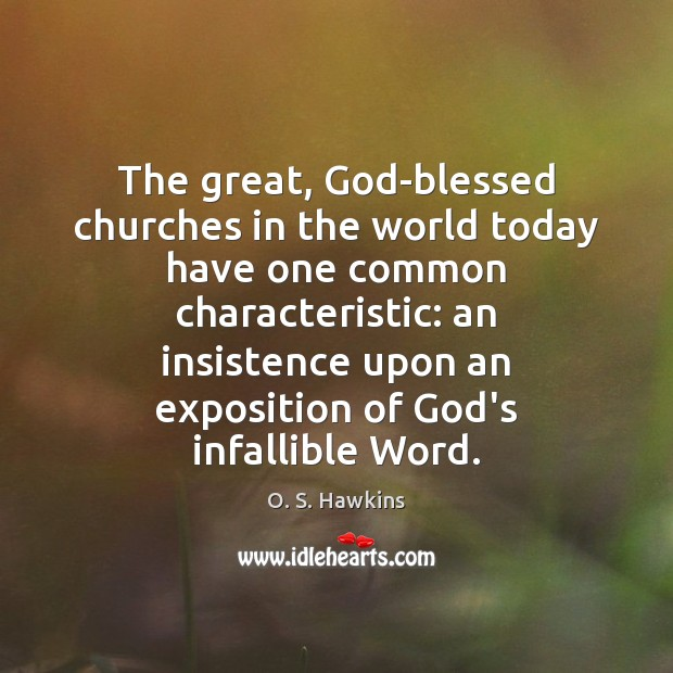 O. S. Hawkins Picture Quote image saying: The great, God-blessed churches in the world today have one common characteristic: