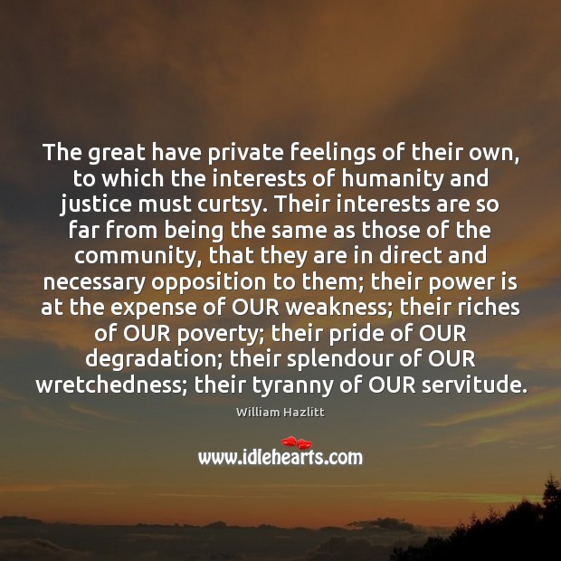 The great have private feelings of their own, to which the interests Image