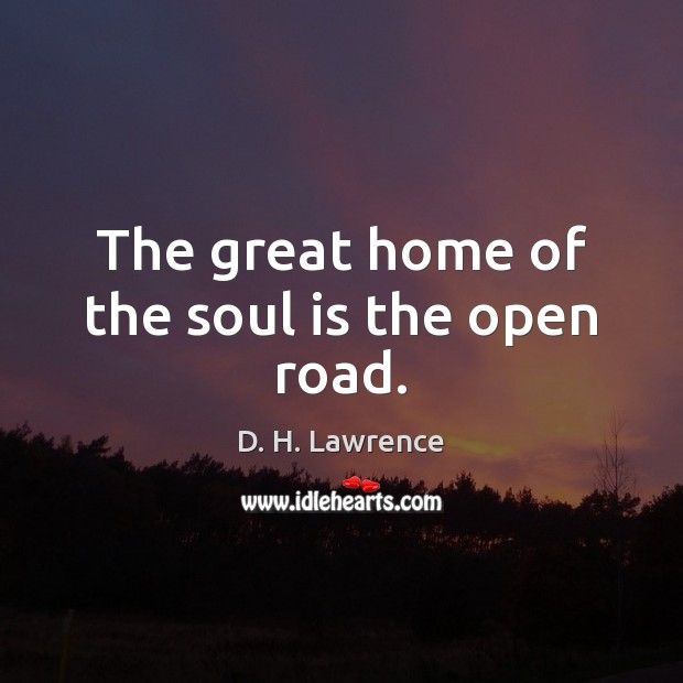 The great home of the soul is the open road. D. H. Lawrence Picture Quote