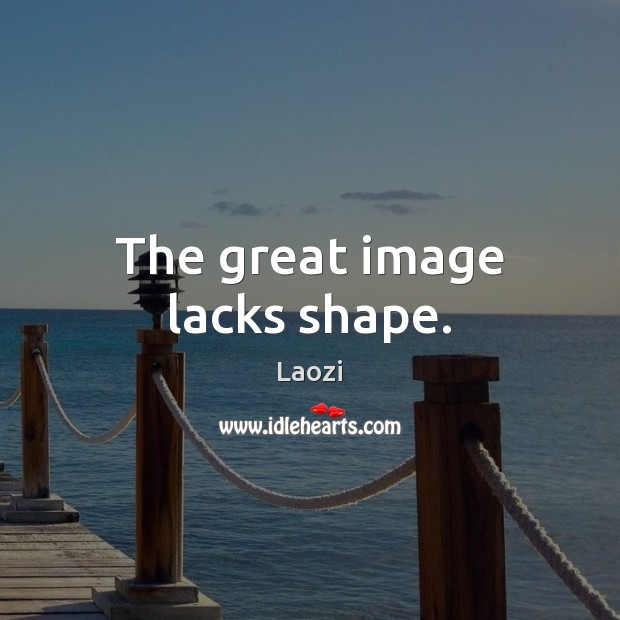The great image lacks shape. Image