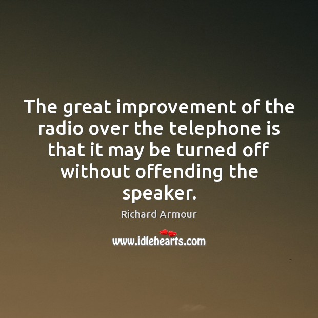 The great improvement of the radio over the telephone is that it Image