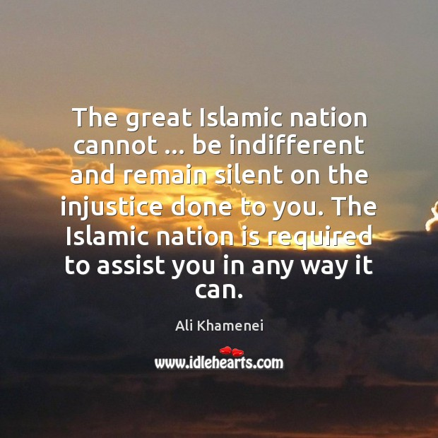 The great Islamic nation cannot … be indifferent and remain silent on the Ali Khamenei Picture Quote