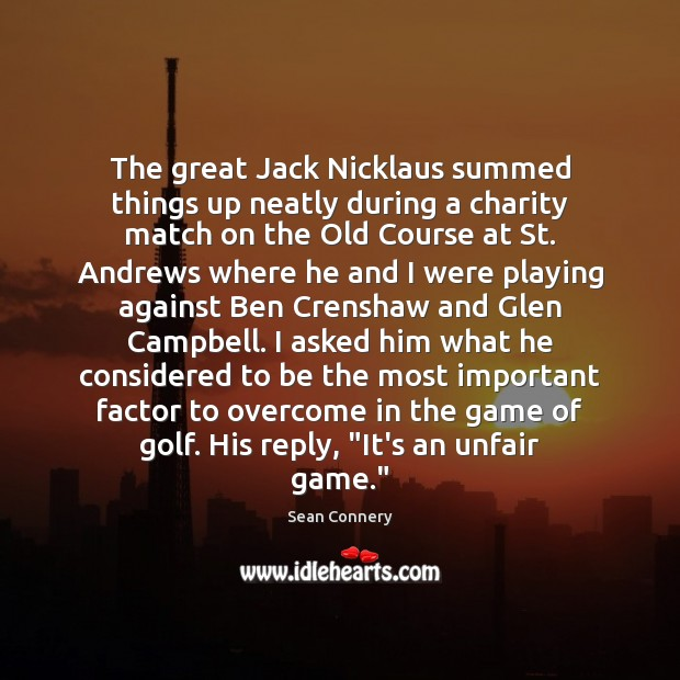 Image, The great Jack Nicklaus summed things up neatly during a charity match