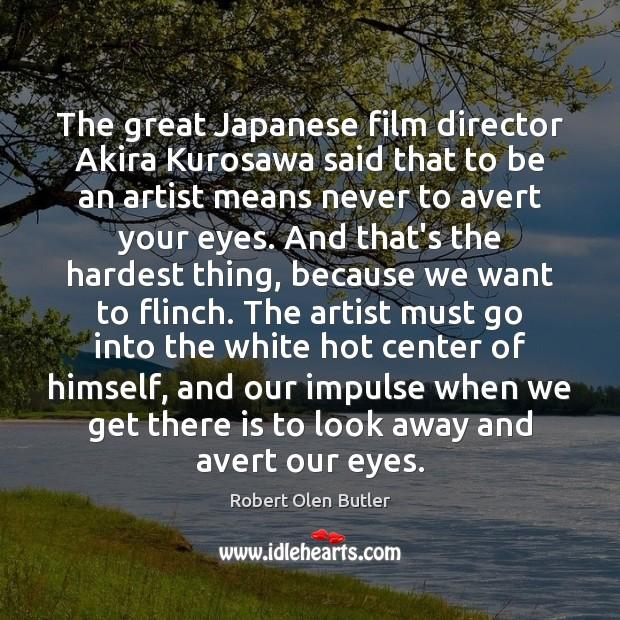 The great Japanese film director Akira Kurosawa said that to be an Image