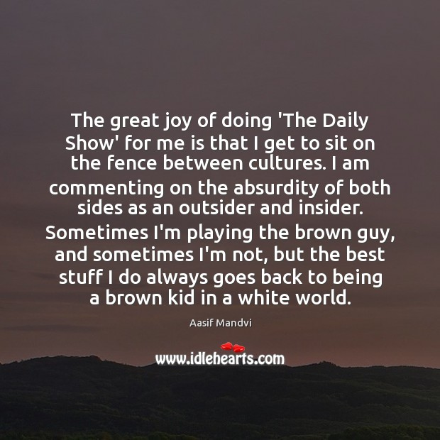 The great joy of doing 'The Daily Show' for me is that Image