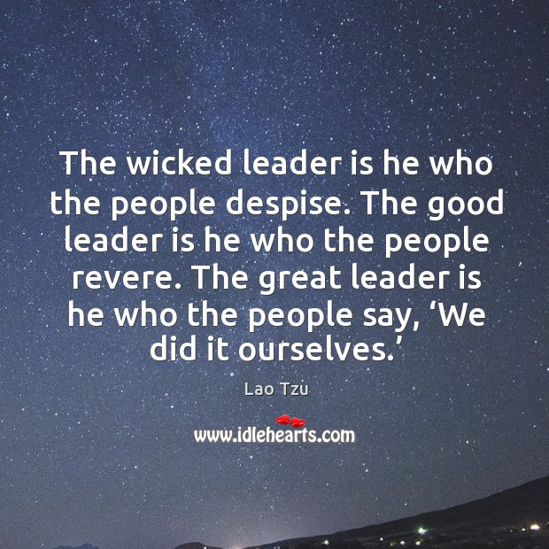 The great leader is he who the people say, 'we did it ourselves.' Image