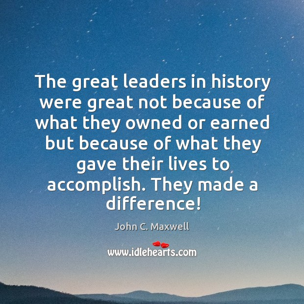 Image, The great leaders in history were great not because of what they