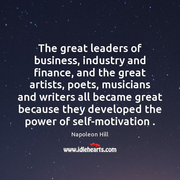 The great leaders of business, industry and finance, and the great artists, Finance Quotes Image