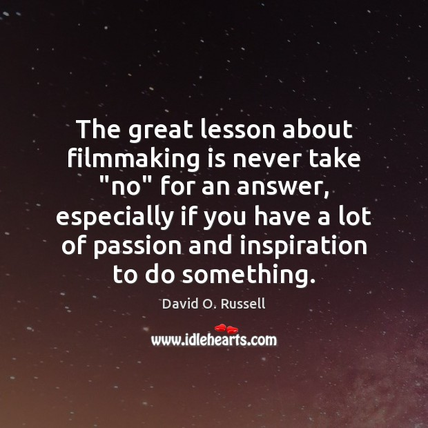"""The great lesson about filmmaking is never take """"no"""" for an answer, David O. Russell Picture Quote"""
