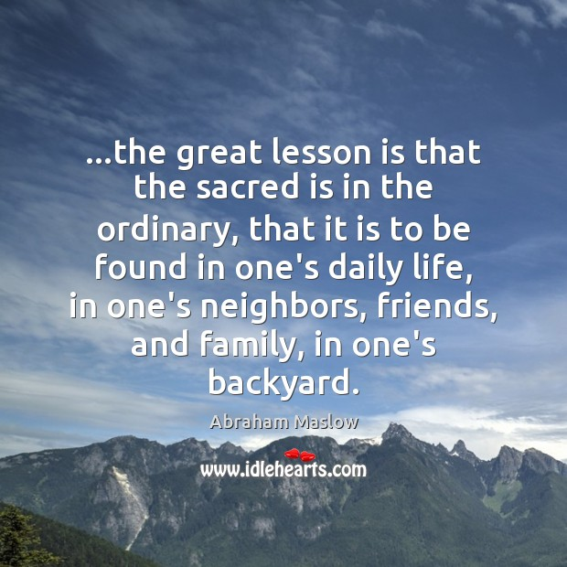 Image, …the great lesson is that the sacred is in the ordinary, that