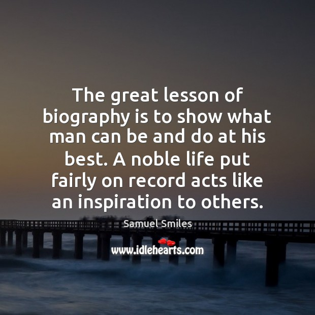 The great lesson of biography is to show what man can be Samuel Smiles Picture Quote