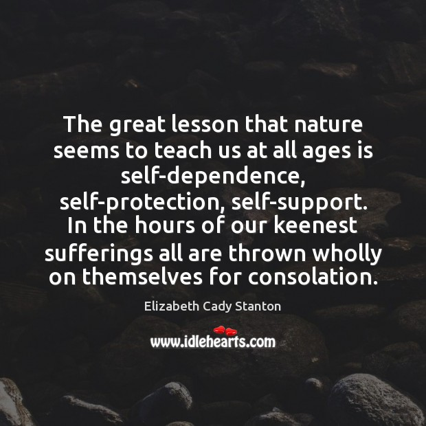 The great lesson that nature seems to teach us at all ages Elizabeth Cady Stanton Picture Quote