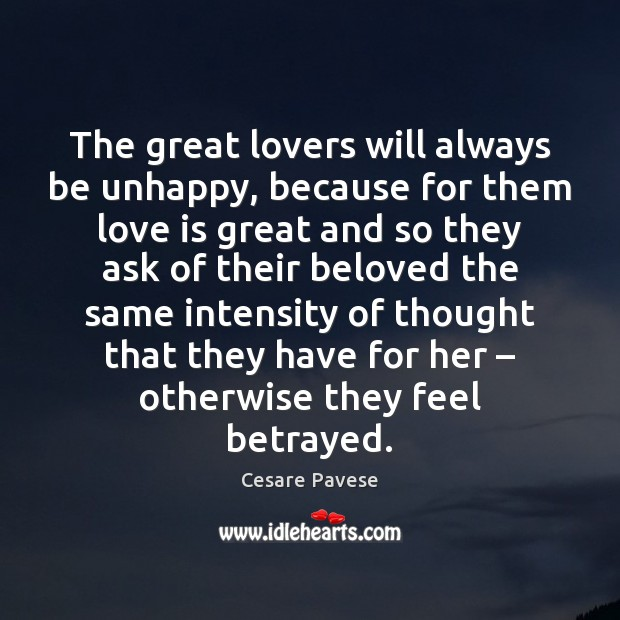 The great lovers will always be unhappy, because for them love is Cesare Pavese Picture Quote