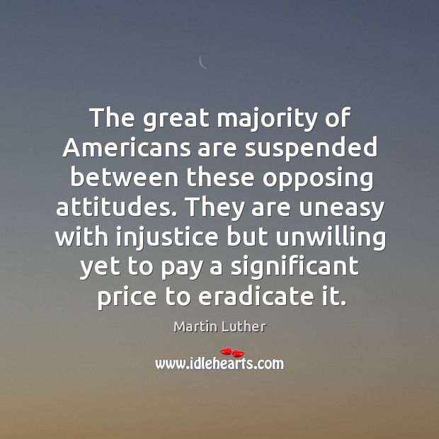 The great majority of Americans are suspended between these opposing attitudes. They Image