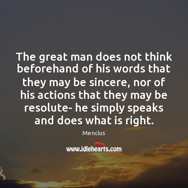 The great man does not think beforehand of his words that they Mencius Picture Quote