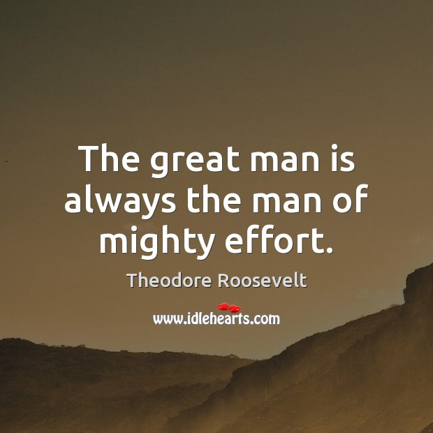 Image, The great man is always the man of mighty effort.