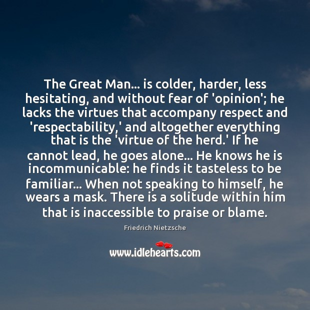 The Great Man… is colder, harder, less hesitating, and without fear of Image
