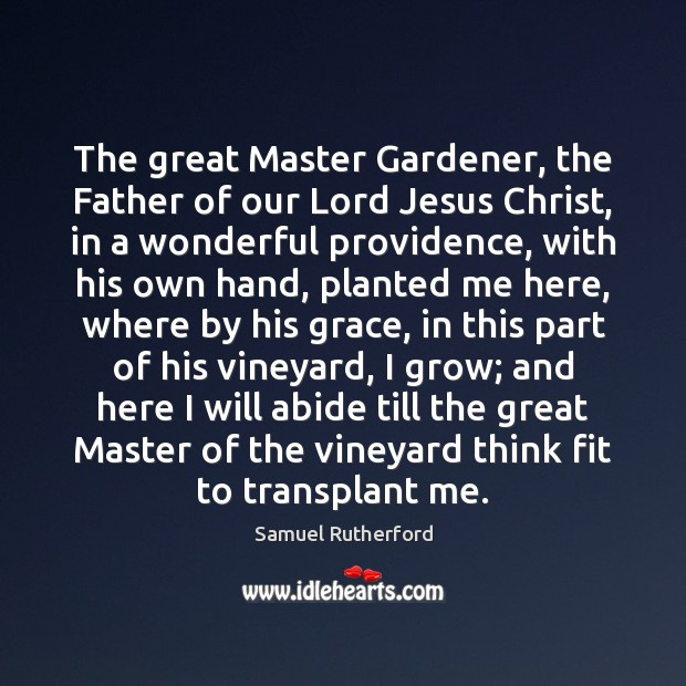 The great Master Gardener, the Father of our Lord Jesus Christ, in Samuel Rutherford Picture Quote