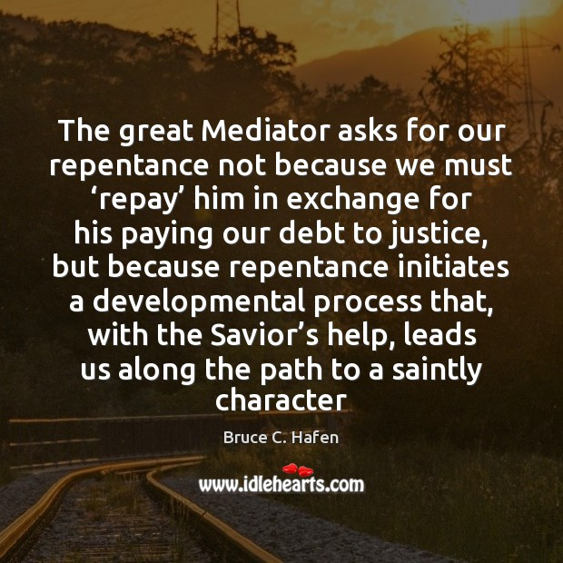 Image, The great Mediator asks for our repentance not because we must 'repay'
