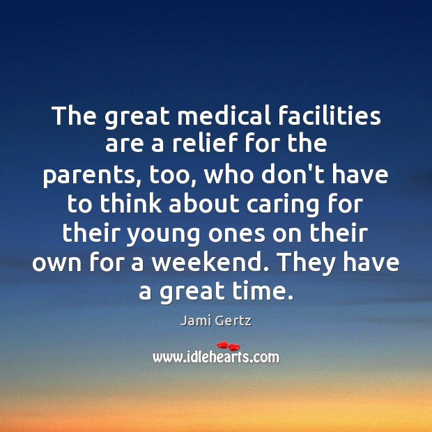 The great medical facilities are a relief for the parents, too, who Image