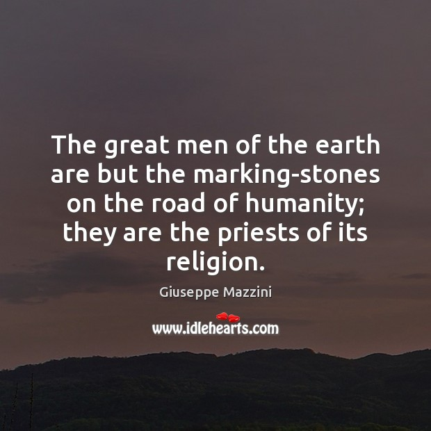 The great men of the earth are but the marking-stones on the Giuseppe Mazzini Picture Quote