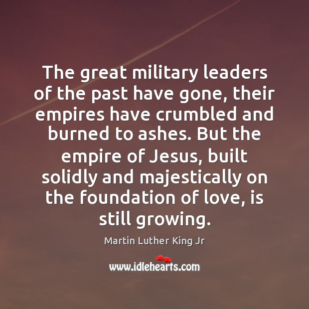The great military leaders of the past have gone, their empires have Image