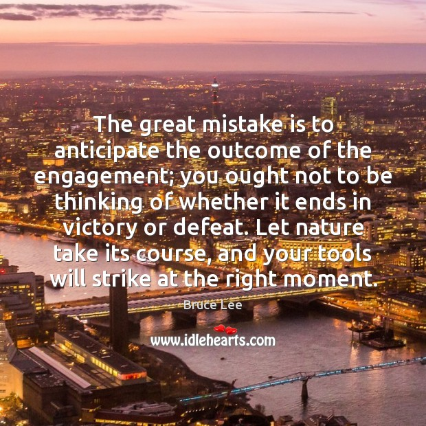 The great mistake is to anticipate the outcome of the engagement; you Engagement Quotes Image