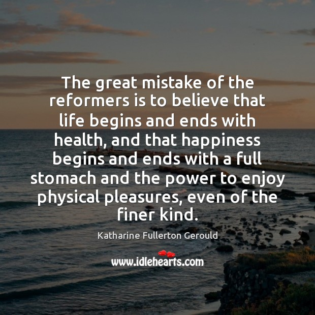 Image, The great mistake of the reformers is to believe that life begins