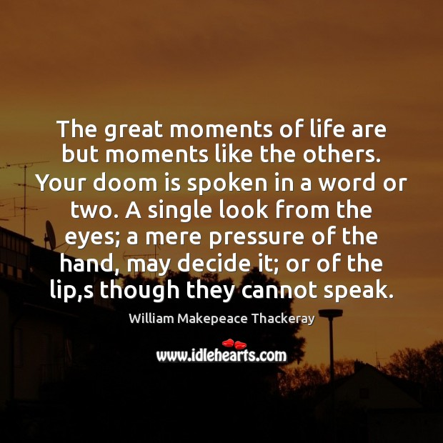 Image, The great moments of life are but moments like the others. Your