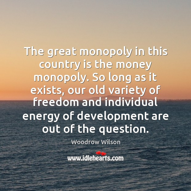 Image, The great monopoly in this country is the money monopoly. So long