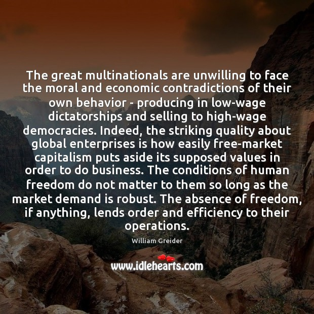 The great multinationals are unwilling to face the moral and economic contradictions William Greider Picture Quote