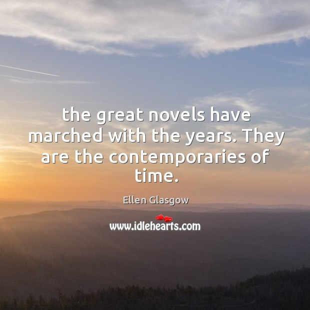 The great novels have marched with the years. They are the contemporaries of time. Image