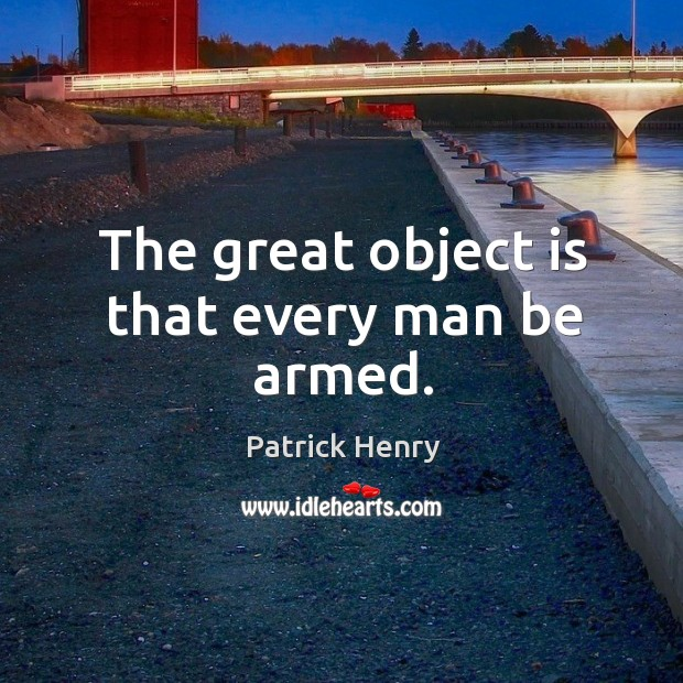 Image, The great object is that every man be armed.