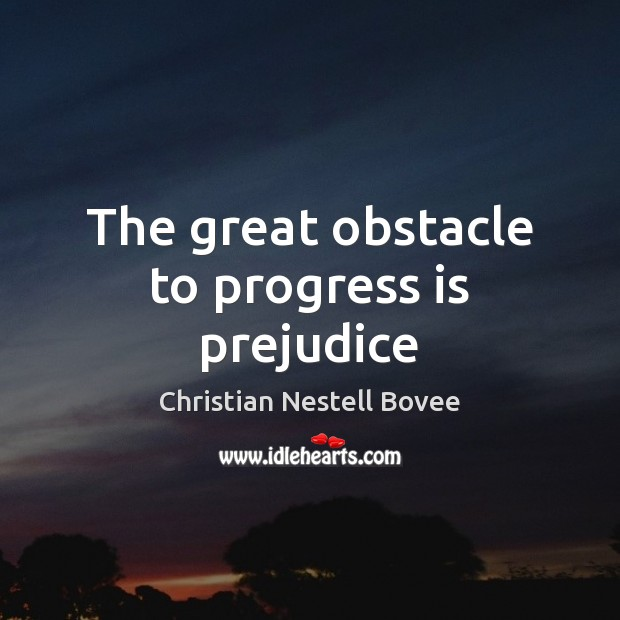 Image, The great obstacle to progress is prejudice