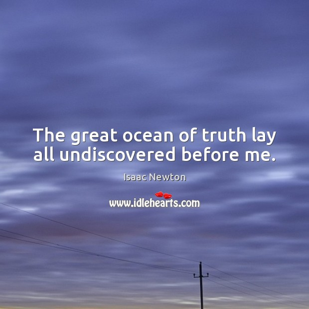 Image, The great ocean of truth lay all undiscovered before me.