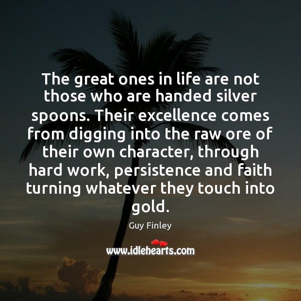 The great ones in life are not those who are handed silver Guy Finley Picture Quote