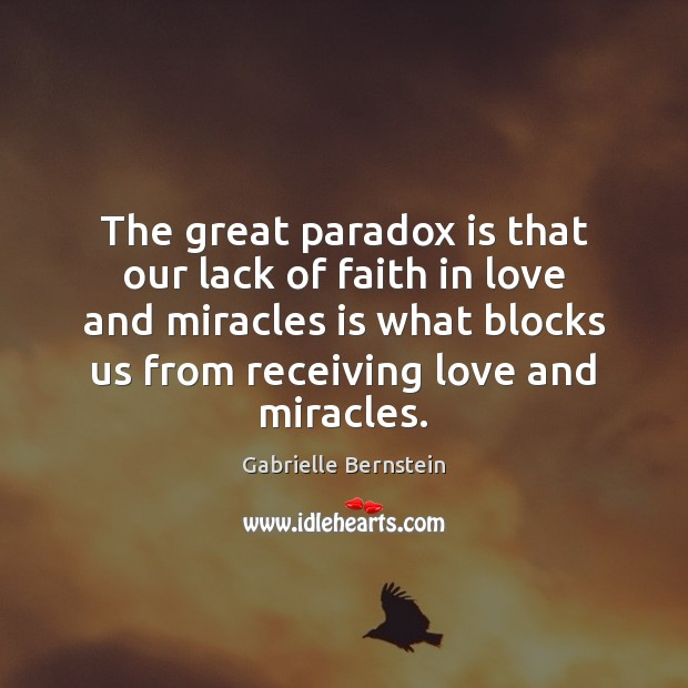 The great paradox is that our lack of faith in love and Image
